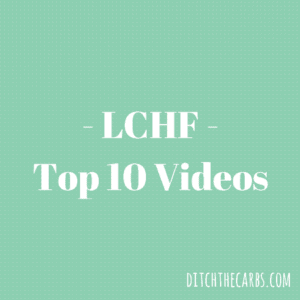 - LCHF -Top 10 Videos | ditchthecarbs.com