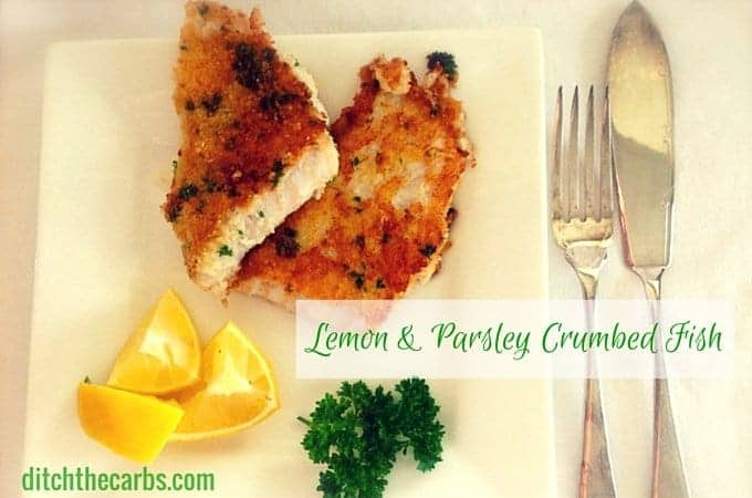Low Carb and Gluten free lemon and parsley crumbed fish. SO fresh, healthy, nutritious and incredibly tasty. Such a simple recipe. #lowcarb#glutenfree #sugarfree | ditchthecarbs.com