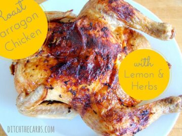 Roast Tarragon Chicken with lemon and herb butter is an easy yet beautiful meal. While the oven is heating up make the herb butter and rub onto the chicken. Great cold for lunch and salads. Low carb, wheat free, gluten free, grain free and sugar free. | ditchthecarbs.com