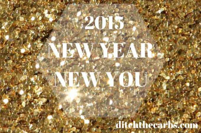 2015 :: New Year New You. Part 2 | Be the best you can be. Read How To Star, FAQ and search recipes. Make 2015 the best you can be by ditching the carbs and processed food. | ditchthecarbs.com