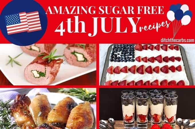 Come and take a look at the most amazing desserts, meals and ideas for a sugar free 4th July. Colourful and fun, these will have your guests asking for each and every recipe. | ditchthecarbs.com